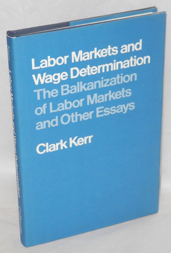 Labor markets and wage determination; the Balkanization of labor markets and other essays. Clark Kerr.
