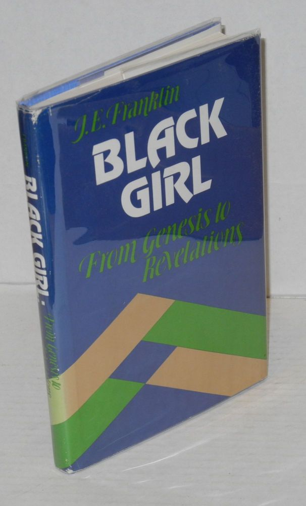 Black girl; from Genesis to Revelations (with an introduction). J. E. Franklin.