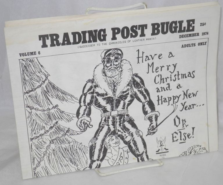 Trading Post Bugle: vol. 6 December 1974 [successor to the Chronicles of Leather Mania]. Russ O'Frisco.