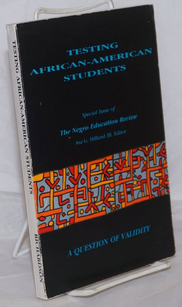 Testing African-American students: special issue of The Negro Educational Review, vol. xxxviii, no. 2-3, April-July 1987, reprinted by Julian Richardson Assoc. Asa G. III Hilliard.