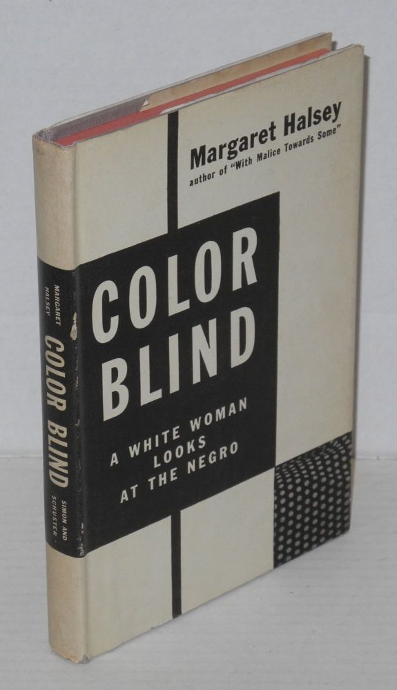 Color blind; a white woman looks at the Negro. Margaret Halsey.