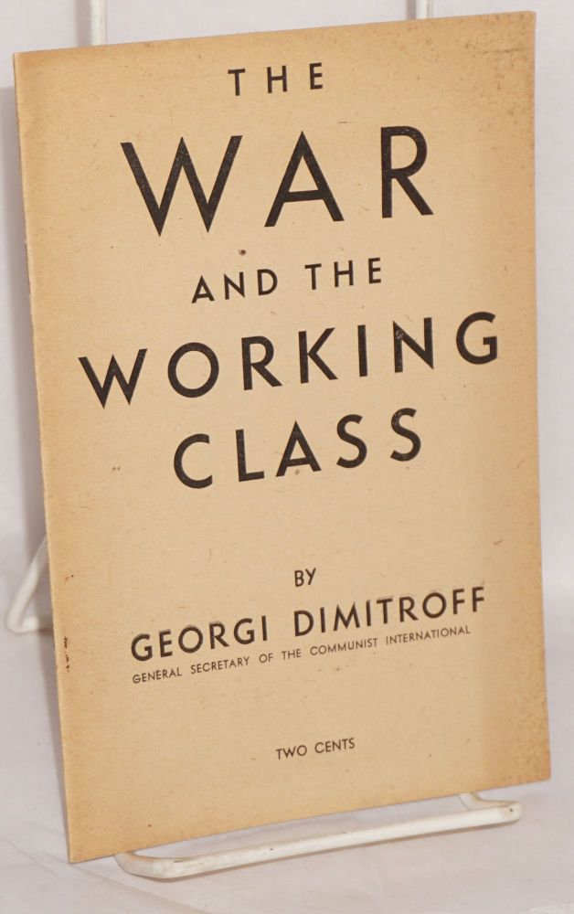 The war and the working class of the capitalist countries. Georgi Dimitroff.