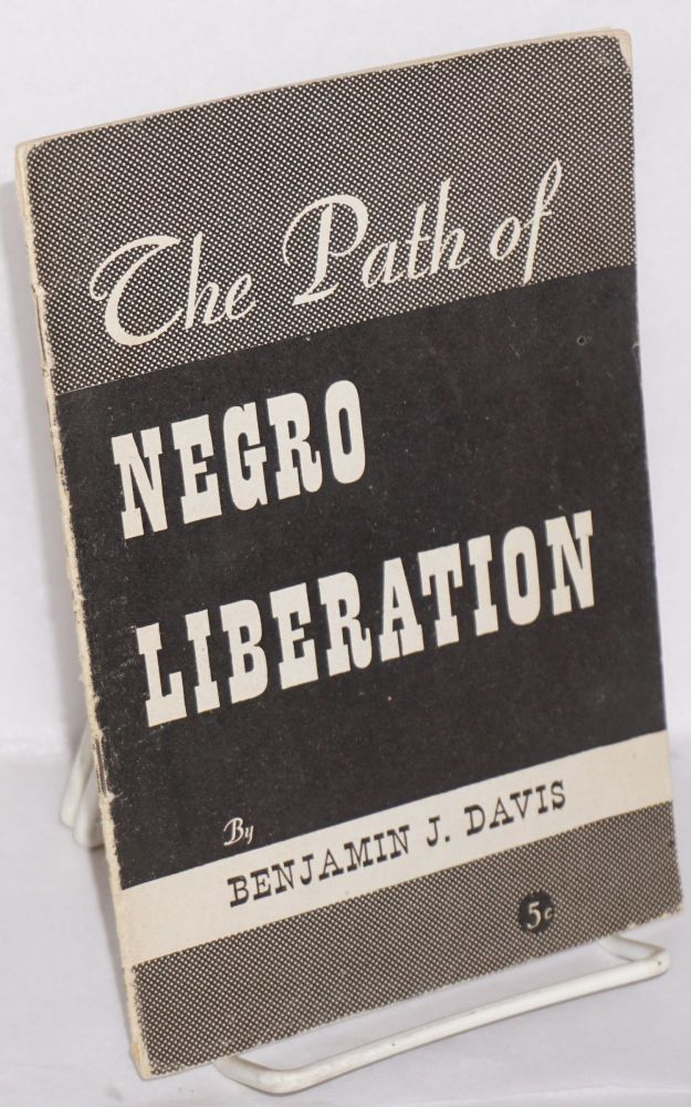 The path of Negro liberation. Benjamin J. Davis.
