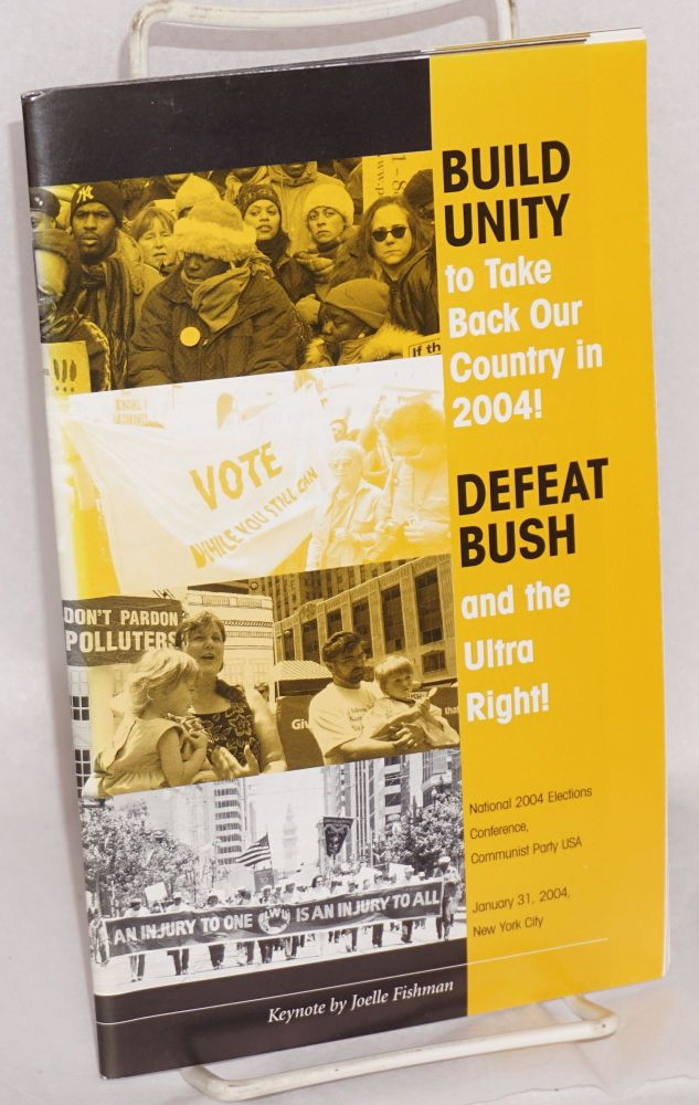 Build unity to take back our country in 2004! Defeat Bush and the ultra-right! National 2004 elections conference, Communist Party USA. Joelle Fishman, keynote speaker.