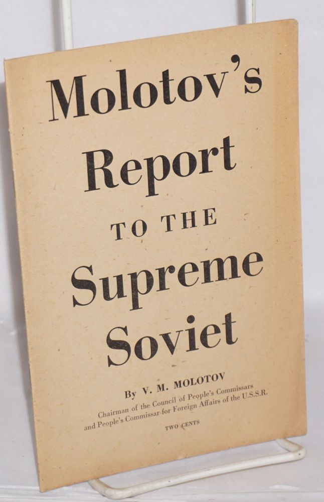 Report to the Supreme Soviet of the U.S.S.R. V. M. Molotov.