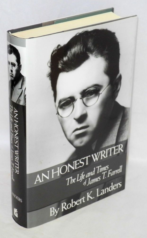 An honest writer, the life and times of James T. Farrell. Robert K. Landers.