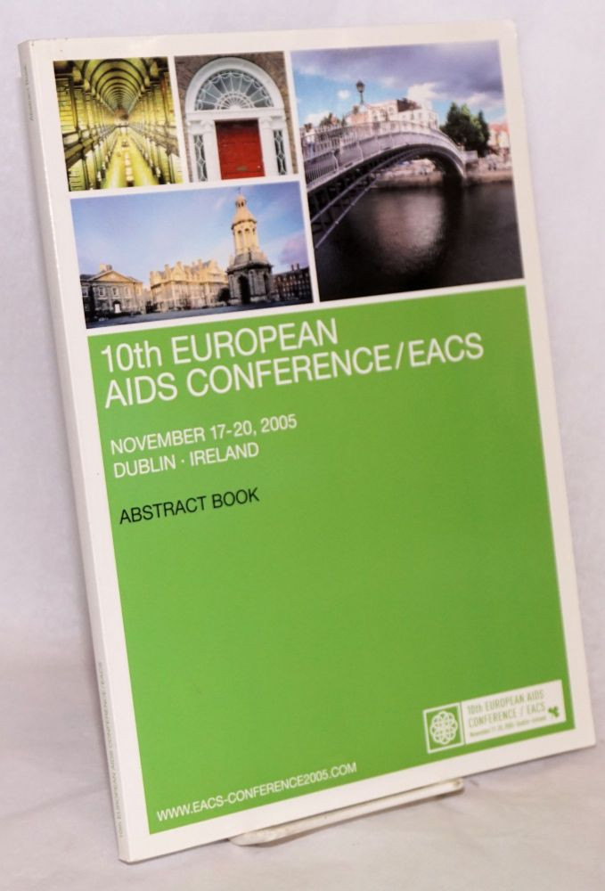 10th European AIDS Conference/EACS: November 17-20, 2005, Dublin, Ireland; abstract book