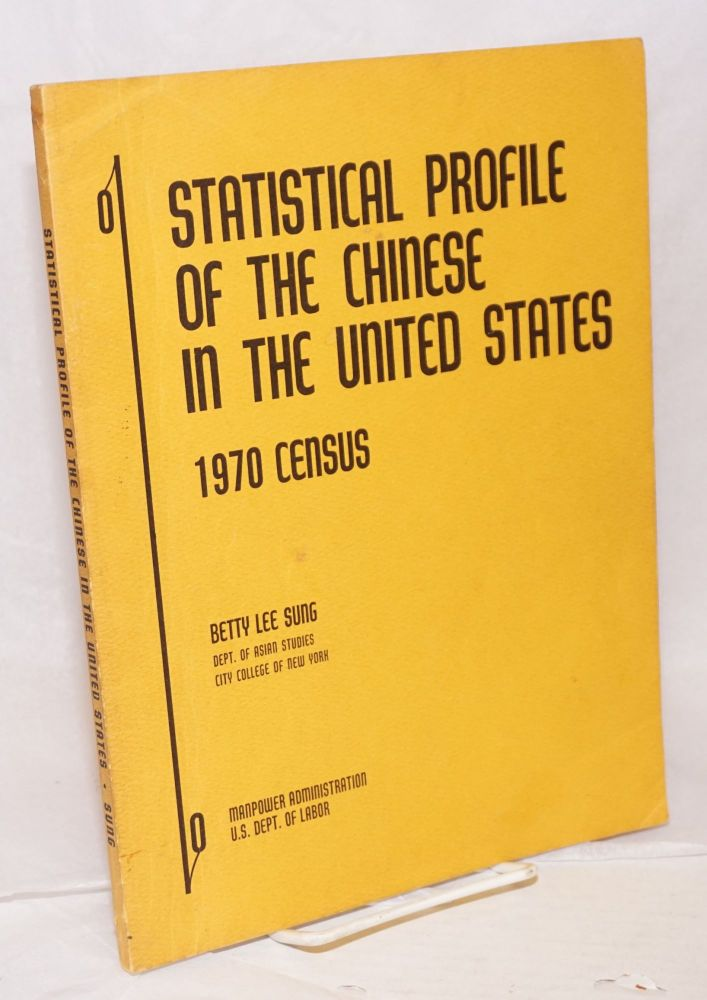 Statistical profile of the Chinese in the United States: 1970 census. Betty Lee Sung.
