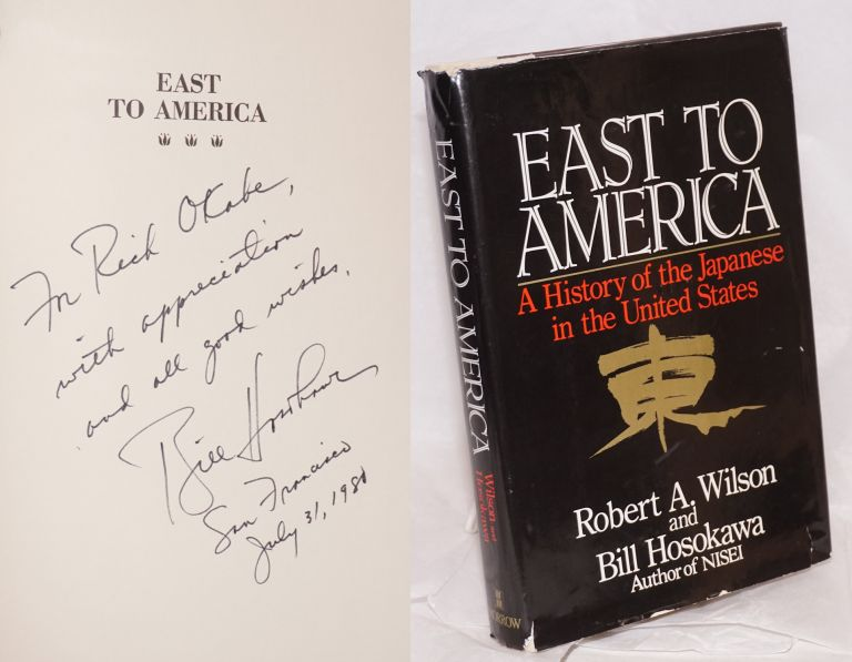 East to America; a history of the Japanese in the United States. Robert A. Wilson, Bill Hosokawa.
