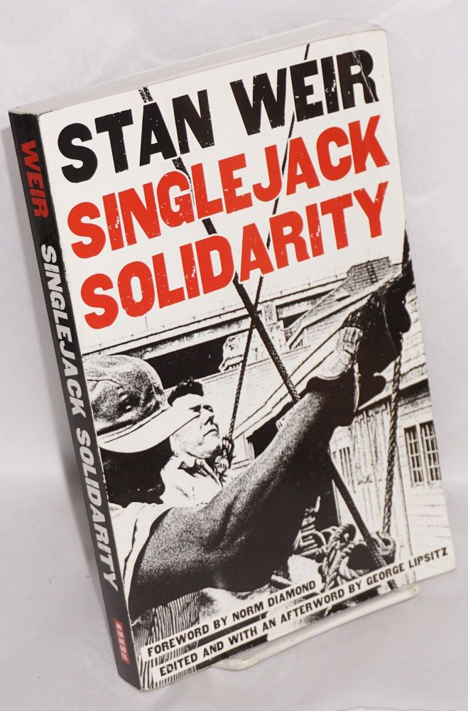 Singlejack solidarity. Foreword by Norm Diamond, edited with an afterword by George Lipsitz. Stan Weir.