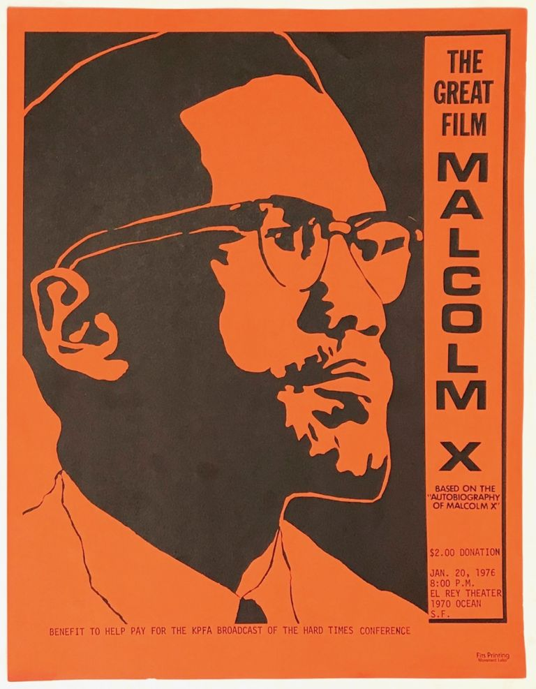 The Great Film Malcolm X... Benefit to help pay for the KPFA broadcast of the Hard Times Conference [handbill]