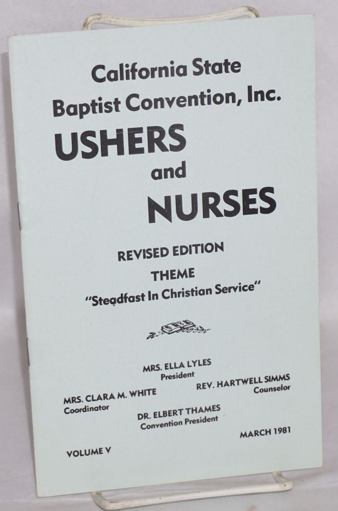 """Ushers and Nurses: revised edition, theme; """"Steadfast in Christian Service"""" volume V, March 1981. Inc California State Baptist Convention, Dr. Elbert Thames, Rev. Hartwell Simms, Mrs. Clara M. White, Mrs. Ella Lyles."""