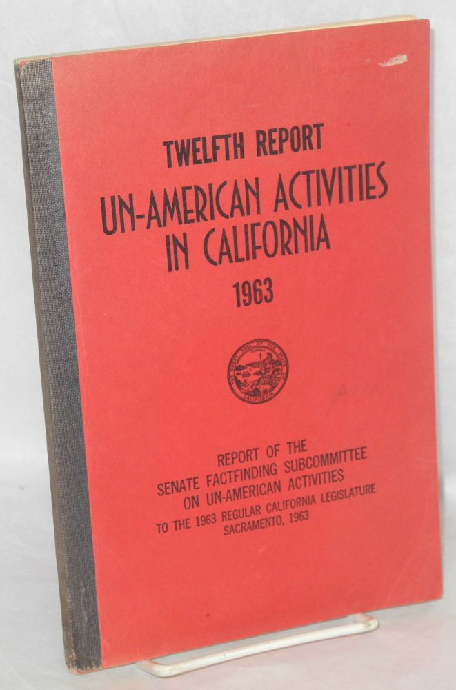 Twelfth report un-American activities in California, 1963. Report of the Senate Fact-Finding...