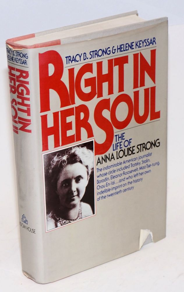 Right in her soul; the life of Anna Louise Strong. Tracy B. Strong, Helene Keyssar.