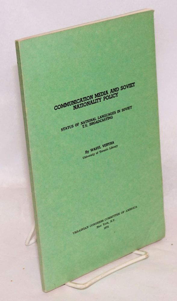 Communication media and Soviet nationality policy: status of national languages in Soviet T.V. broadcasting. Wasyl Veryha.