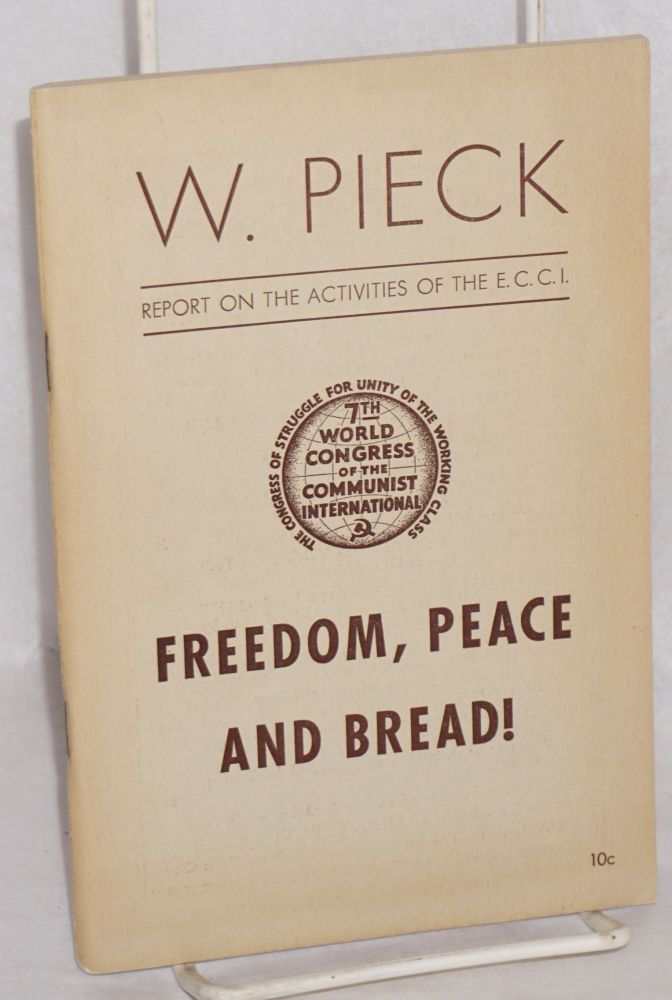 Freedom, Peace and bread! The activities of the Executive Committee of the Communist International. Wilhelm Pieck.