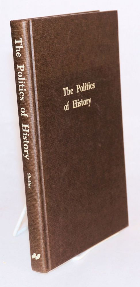 The politics of history, writing the history of the American Revolution, 1783-1815. Arthur H. Shaffer.