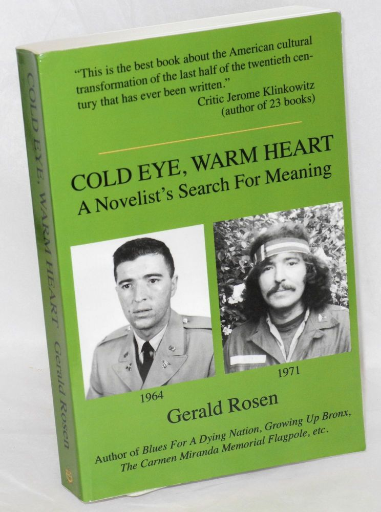Cold eye, warm heart, a novelist's search for meaning. Gerald Rosen.