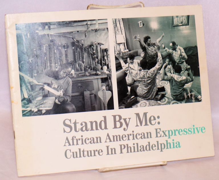 Stand by me: African American expressive culture in Philadelphis. Roland Freeman, Genn Hinson, curator, folklorists Jerrilyn McGregory.