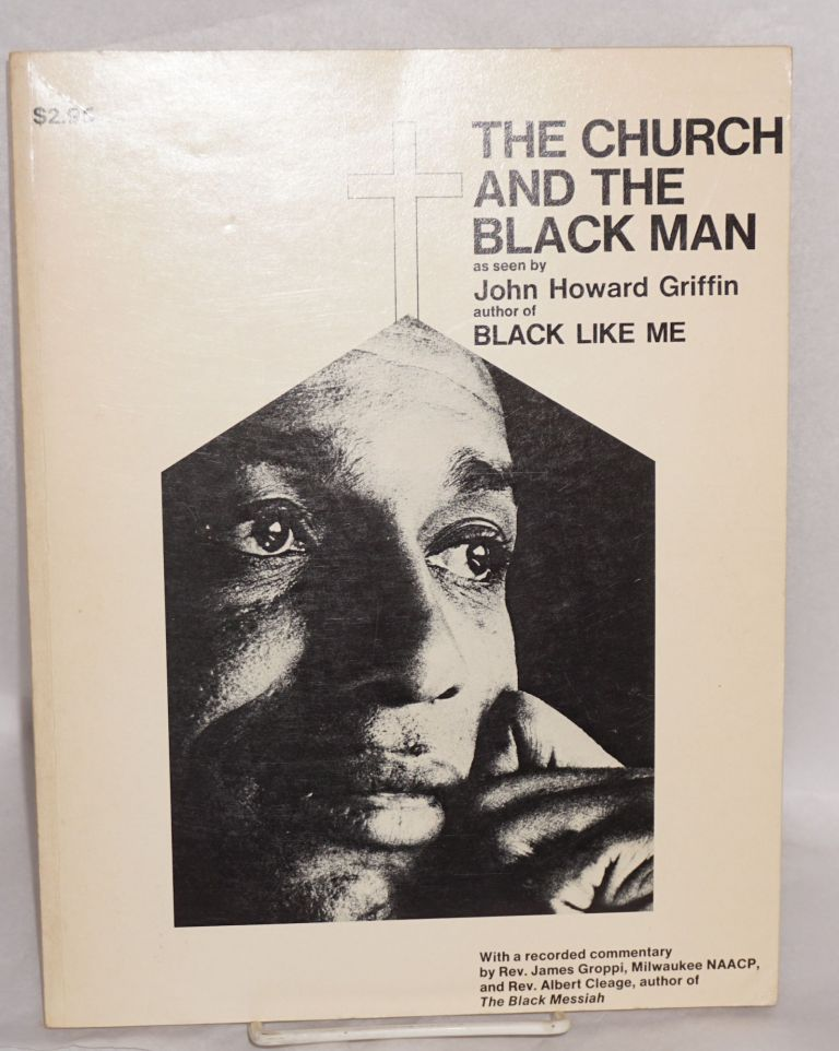 The Church and the Black Man as seen by John Howard Griffin author of Black Like Me; with a recorded commentary by Reverend James Groppi, Milwaukee NAACP & Reverend Albert Cleage, author of Black Messiah (cover titles). John Howard Griffin, Reverend James Groppi, Reverend Albert Cleage.