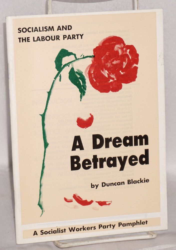 Socialism and the Labour Party, a dream betrayed. Duncan Blackie.
