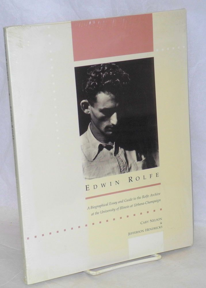 Edwin Rolfe; a biographical essay and guide to the Rolfe Archive at the University of Illinois at Urbana-Champaign. Cary Nelson, Jefferson Hendricks.