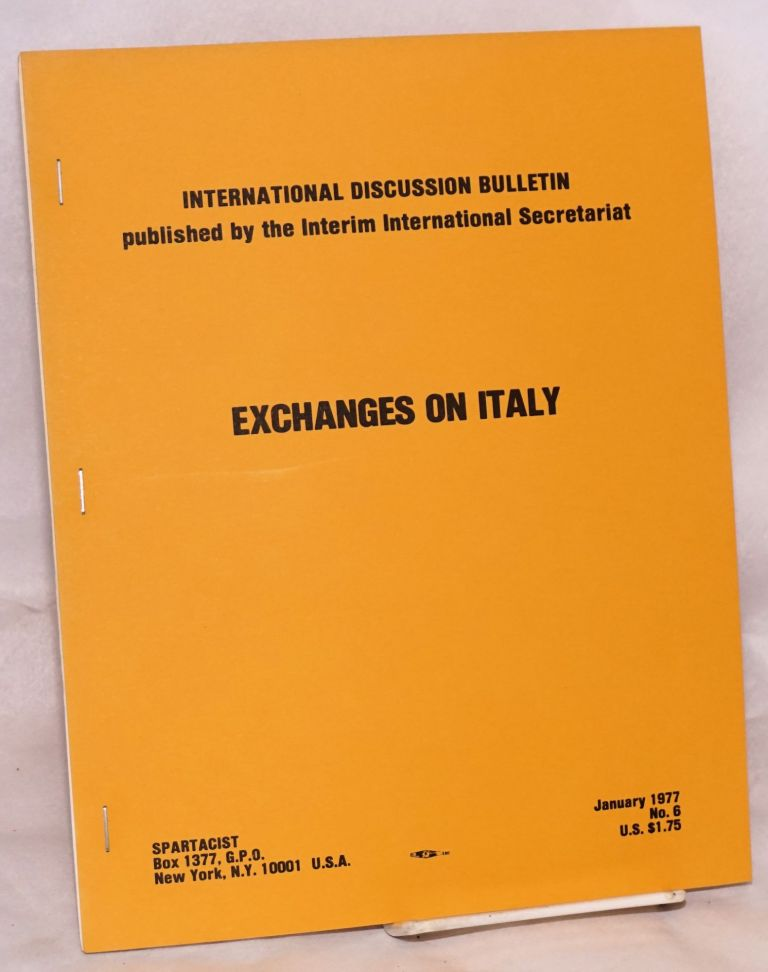 Exchanges on Italy [with] Further Exchanges on Italy. [International Discussion Bulletins no. 6 and 8]. Spartacist League.