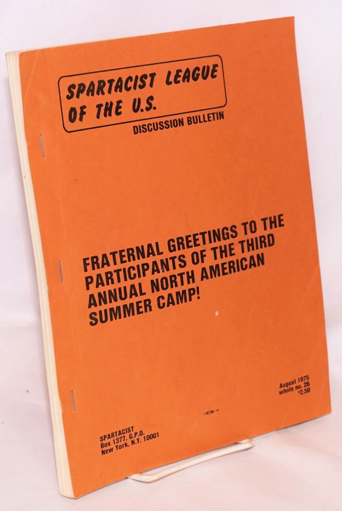 Fraternal greetings to the participants of the third annual North American summer camp! Discussion Bulletin No. 26 (August 1975). Spartacist League of the U. S.