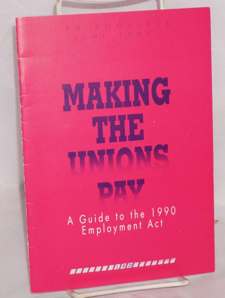 Making the unions pay, a guide to the 1990 Employment Act. Labour Research Department.