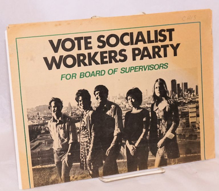 Vote Socialist Workers Party for Board of Supervisors. Socialist Workers Party.