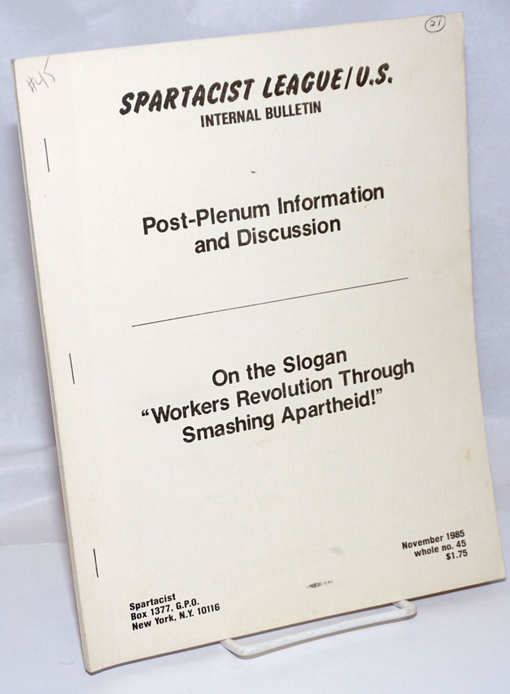 """Post-plenum information and discussion. On the slogan """"Workers revolution through smashing apartheid!"""" Internal Bulletin No. 45. Spartacist League of the US."""