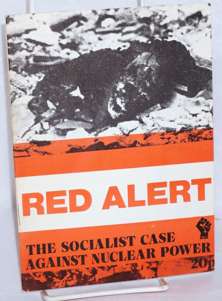 Red alert, the socialist case against nuclear power. Socialist Worker Party.