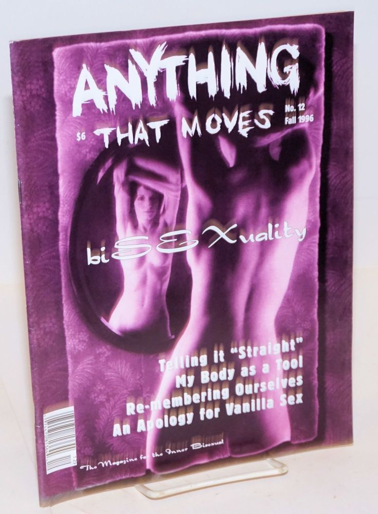 "Anything That Moves: the magazine for the inner bisexual, issue #12, Fall 1996; Telling it ""straight"" Mark Silver, Jo Hirschman."