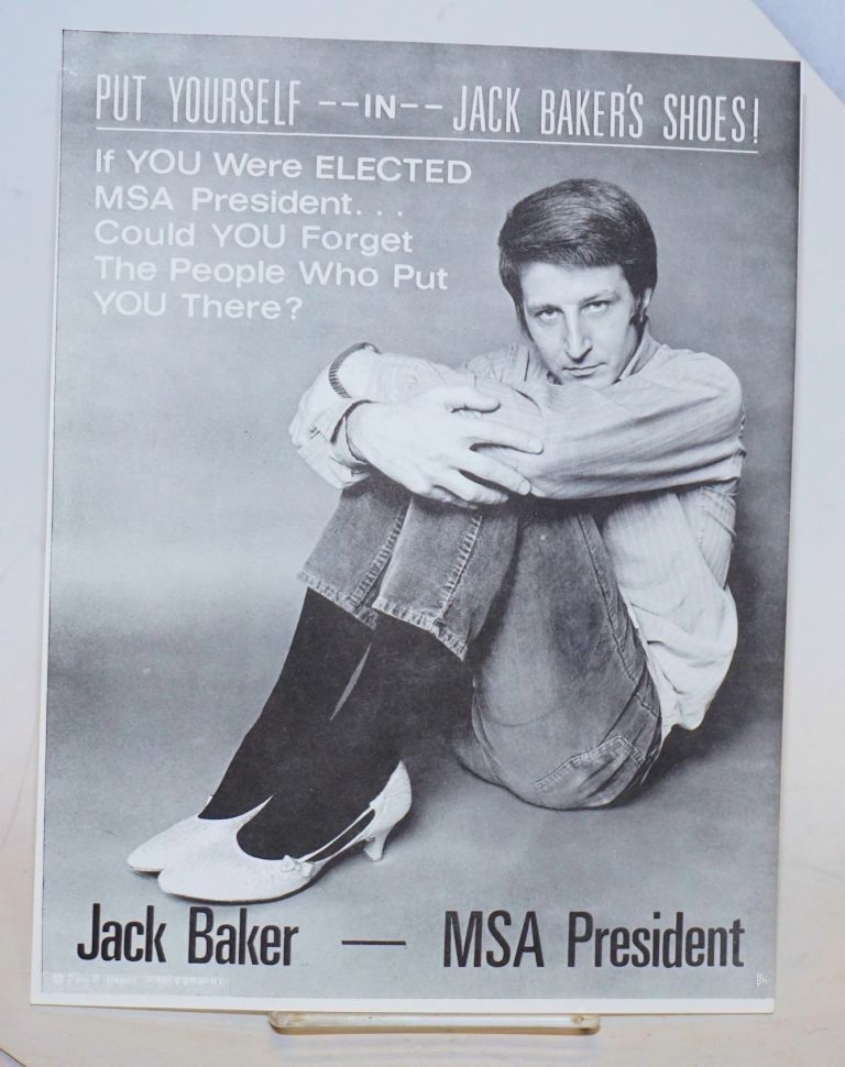 Put yourself in Jack Baker's shoes! If you were elected MSA president... Could you forget the people who put you there? Jack Baker - MSA President [mini-poster]. Jack Baker, Paul R. Hagen.