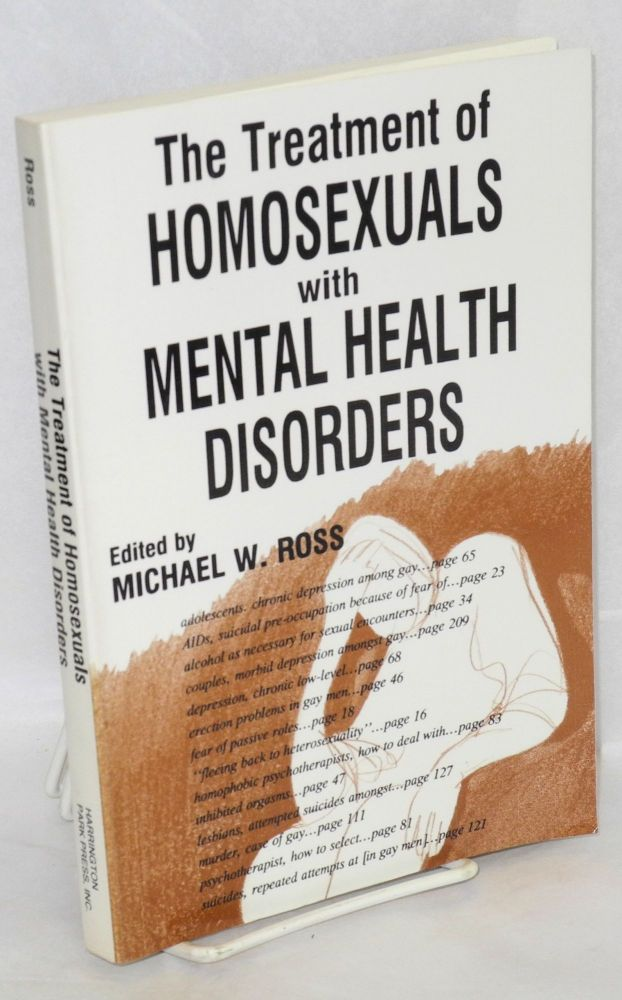 The treatment of homosexuals with mental health disorders. Michael A. Ross.