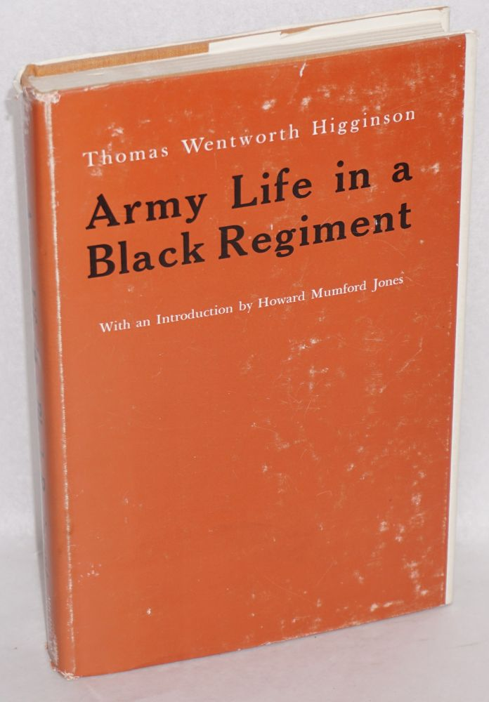 Army life in a black regiment; with an introduction by Howard Mumford Jones. Thomas Wentworth Higginson.