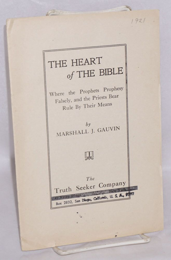 The heart of the Bible, where the prophets prophesy falsely, and the priests bear rule by their means. Marshall J. Gauvin.