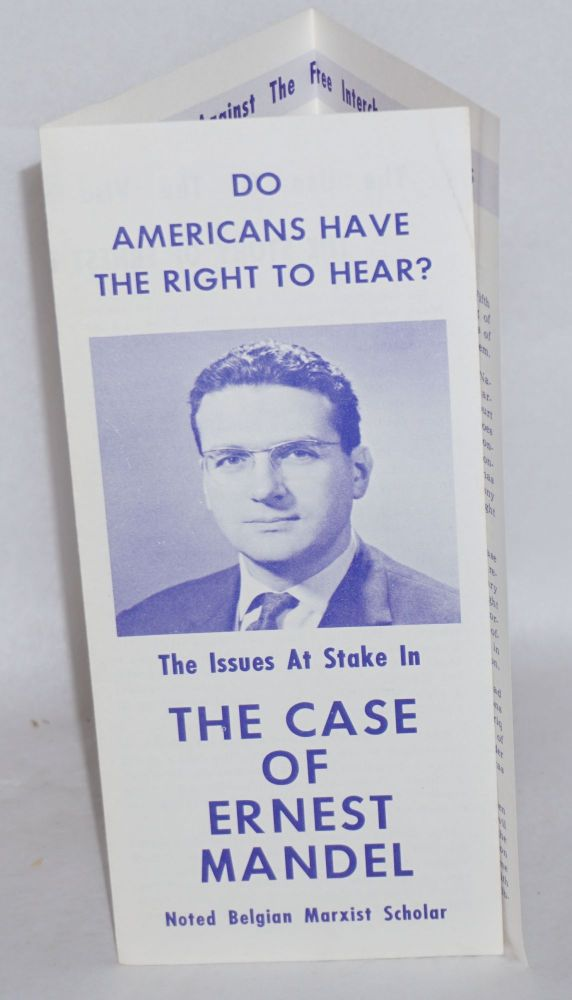 Do Americans have the right to hear? The issues at stake in the case of Ernest Mandel, noted Belgian Marxist Scholar. [cover title] The story of Ernest Mandel's exclusion under the McCarran-Walter Act [caption title]. Ernest Mandel.