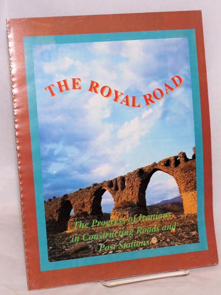 The Royal Road; The Progress of Iranians in Constructing Roads and Post Stations. Iranian tourism.