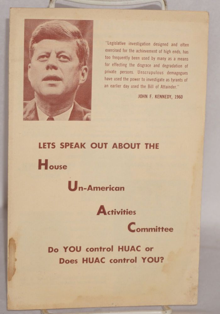 Lets speak out about the House Un-American Activities Committee. Do you control HUAC or does HUAC control you? National Committee to Abolish HUAC.