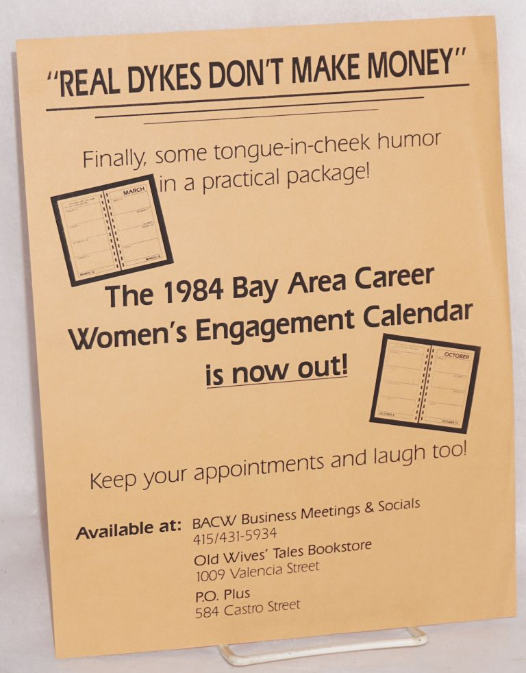 """Real dykes don't make money"" [handbill] finally, some tongue-in-cheek humor in a practical package! The 1984 Bay Area Career Women's engagement calendar is out now!"