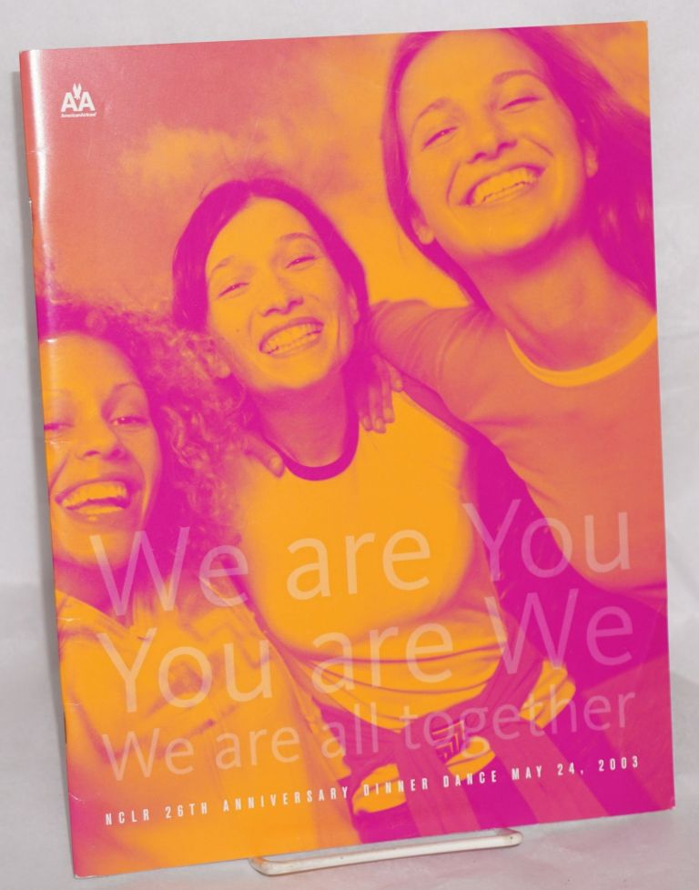 We are you, you are we, we are all together: NCLR 26th Anniversary Dinner Dance, May 24, 2003, Moscone Center, San Francisco [souvenir program]. National Center for Lesbian Rights.