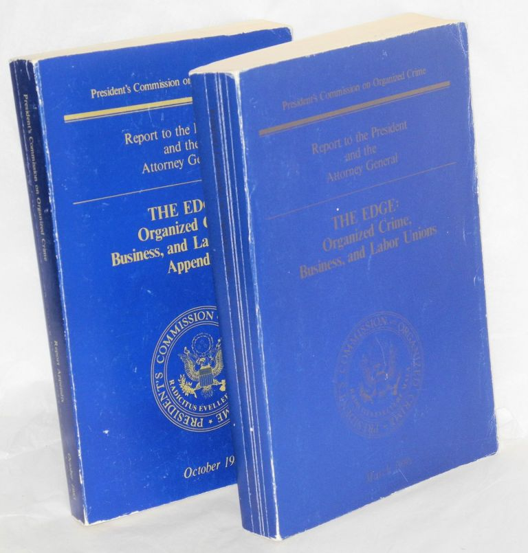 The edge; organized crime, business, and labor unions, report to the President and the Attorney General. With Appendix. United States. President's Commission on Organized Crime.