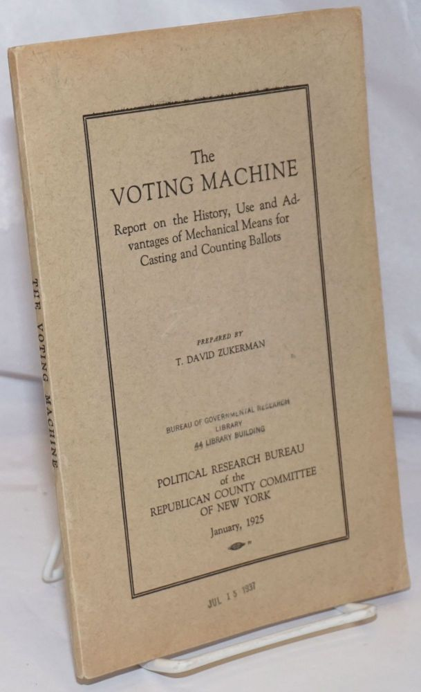 The voting machine. Report on the history, use, and advantages of mechanical means for casting and counting ballots. T. David Zukerman, preparer.