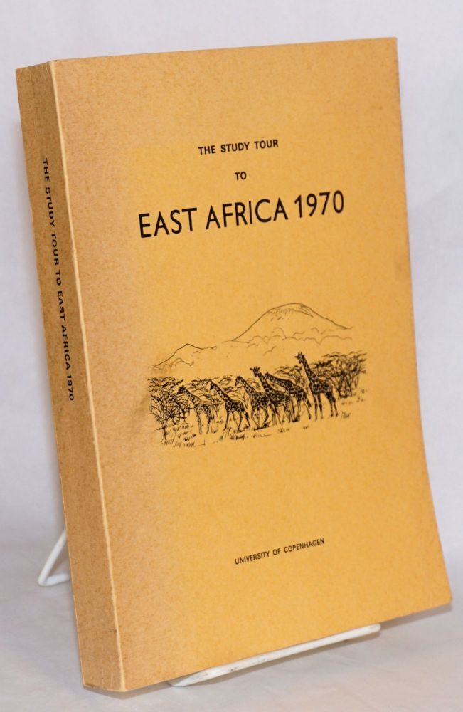 The Study Tour to East Africa 1970; Report by the Participants. Peter Blanner, student leader, et alia.