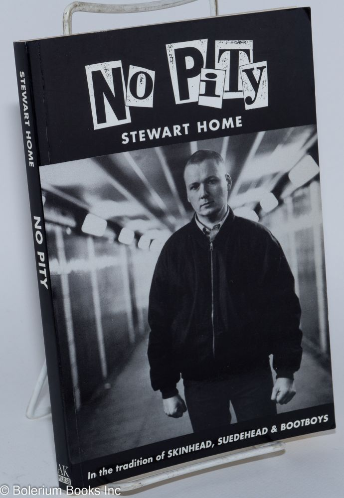 No pity: in the tradition of Skinhead, Suedhead & Bootboys (cover). Stewart Home.