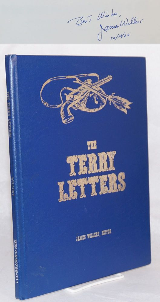 The Terry Letters; The letters of General Alfred Howe Terry to his sisters during the Indian War of 1876. Notes and annotations by James Willert; artwork by Warren A. Van Ess. Alfred Howe Terry, James Willert.