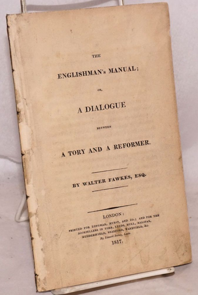 The Englishman's Manual; or, A Dialogue Between a Tory and a Reformer. Walter Fawkes.