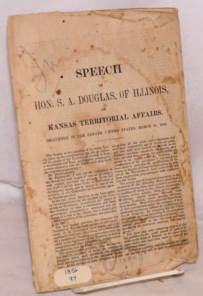 Speech of hon. S. A. Douglas, of Illinois, on Kansas Territorial Affairs. Delivered in the Senate United States, March 20, 1856. S. A. Douglas.