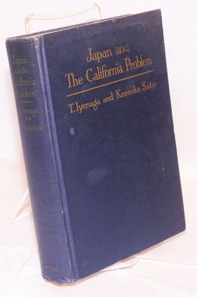 Japan and the California problem. T. Iyenaga, Kenoske Sato.